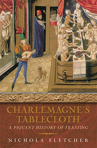 9780753819746: Charlemagne's Tablecloth: A Piquant History of Feasting