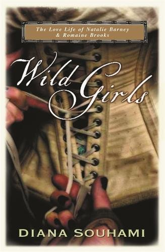 Wild Girls: Paris, Sappho and Art: The Love Life of Natalie Barney and Romaine Brooks - Souhami, Diana