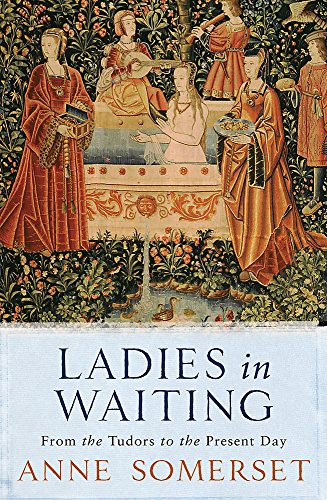 9780753819876: Ladies in Waiting: From the Tudors to the Present Day