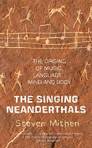 SINGING NEANDERTHALS,THE-ORIGINS OF MUSIC,LANGUAGE,MIND AND BODY