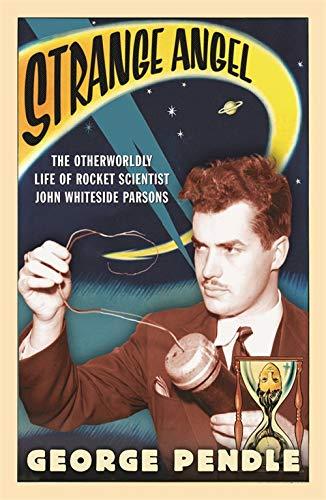 9780753820650: Strange Angel: The Otherworldly Life of Rocket Scientist John Whiteside Parsons