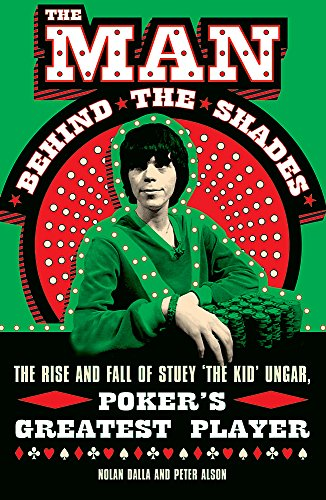 9780753820773: The Man Behind the Shades: The Rise and Fall of Poker's Greatest Player: The Rise and Fall of Stuey 'The Kid' Ungar, Poker's Greatest Player