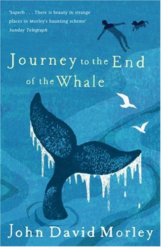 Journey to the End of the Whale: Morley, John David