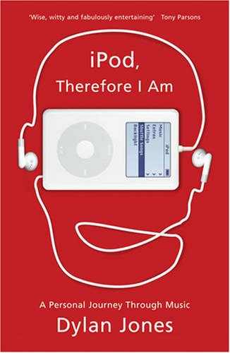 iPod, therefore I am: JONES, Dylan