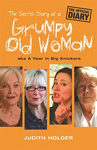 The Secret Diary of a Grumpy Old Woman: AKA a Year in Big Knickers: Holder, Judith