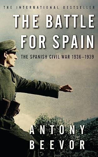 9780753821657: The Battle for Spain: The Spanish Civil War, 1936-1939. Antony Beevor