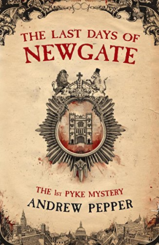 The Last Days of Newgate (A Pyke: Andrew Pepper