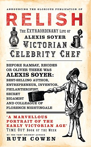 9780753821961: Relish: The Extraordinary Life of Alexis Soyer, Victorian Celebrity Chef
