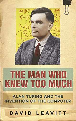9780753822005: The Man Who Knew Too Much: Alan Turing and the invention of computers: Alan Turing and the Invention of the Computer