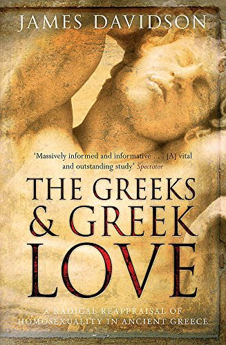 9780753822265: The Greeks and Greek Love: A Radical Reappraisal of Homosexuality in Ancient Greece