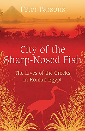 9780753822333: The City of the Sharp-Nosed Fish: Greek Lives in Roman Egypt