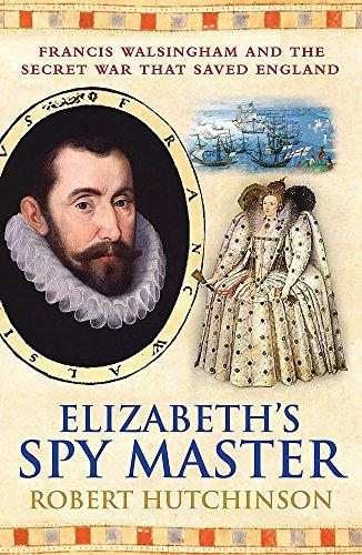 9780753822487: Elizabeth's Spy Master : Francis Walsingham and the secret war that saved England [ Spymaster ]