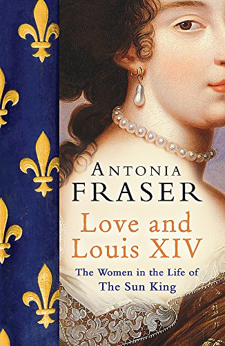 9780753822937: Love and Louis XIV: The Women in the Life of the Sun King