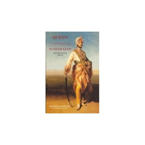 Queen Victoria's Maharajah: Duleep Singh 1838-93: Michael Alexander &