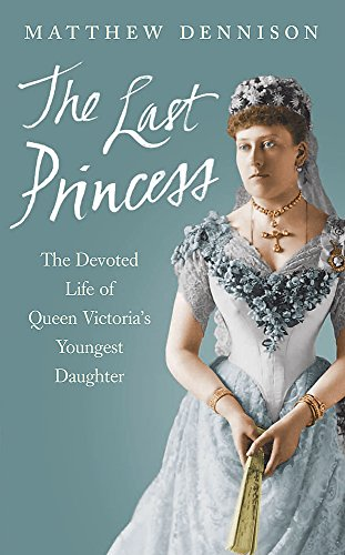 9780753823477: The Last Princess: The Devoted Life of Queen Victoria's Youngest Daughter