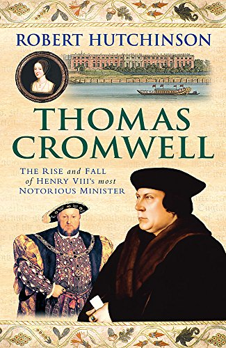 9780753823613: Thomas Cromwell: The Rise and Fall of Henry VIII's Most Notorious Minister