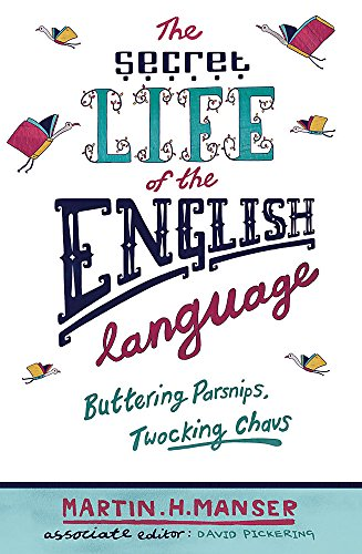 The Secret Life of the English Language: Buttering Parsnips, Twocking Chavs (0753824175) by Manser, Martin H.