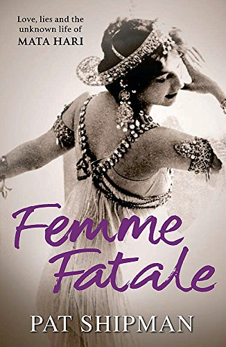 9780753824184: Femme Fatale: Love, Lies and the Unknown Life of Mata Hari