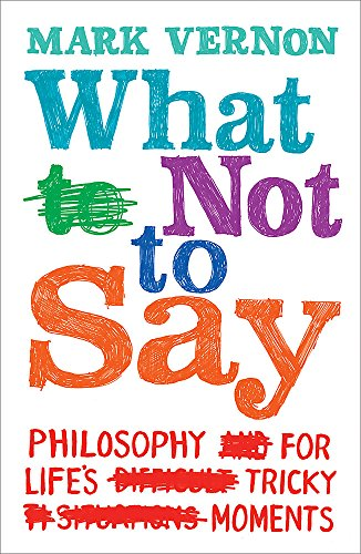 9780753824320: What Not to Say: Philosophy for Life's Tricky Moments
