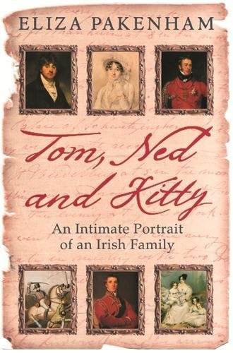 Tom, Ned and Kitty: An Intimate Portrait of an Irish Family: Pakenham, Eliza