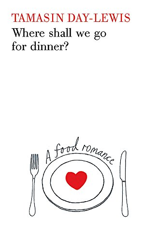 Where Shall We Go for Dinner?: A Food Romance (0753824469) by Tamasin Day-Lewis