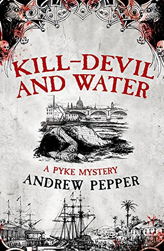 Kill-Devil and Water (A Pyke Mystery): Andrew Pepper