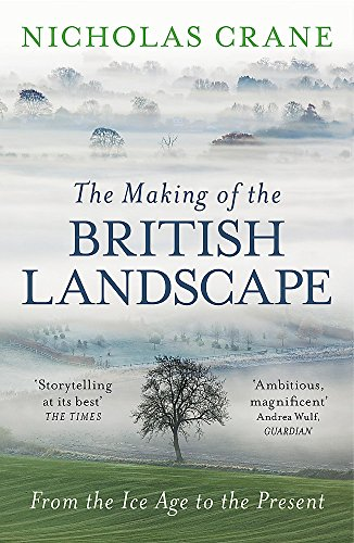 9780753826676: The Making Of The British Landscape: From the Ice Age to the Present