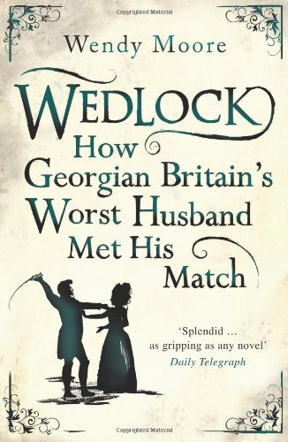 9780753826799: Wedlock: How Georgian Britain's Worst Husband Met His Match