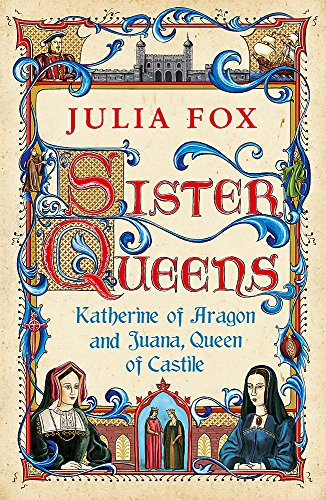 9780753826829: Sister Queens: Katherine of Aragon and Juana Queen of Castile
