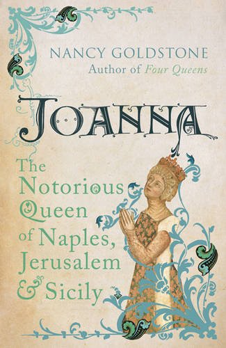 9780753826843: Joanna: The Notorious Queen of Naples, Jerusalem and Sicily: The Notorious Reign of Joanna I, Queen of Naples, Jerusalem and Sicily and Countess of Provence