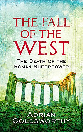 9780753826928: The Fall of the West: The Slow Death of the Roman Superpower