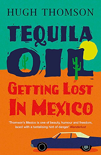 9780753826942: Tequila Oil: Getting Lost In Mexico