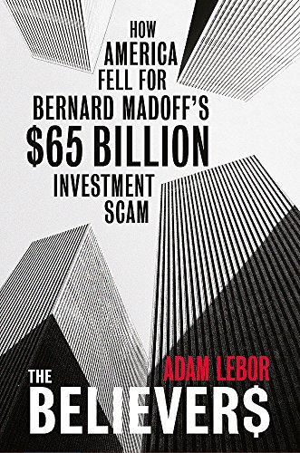 9780753827437: The Believers: How America Fell for Bernie Madoff's $50 Billion Investment Scam