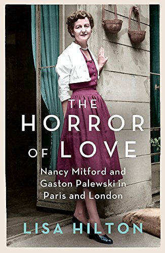 9780753827734: The Horror of Love: Nancy Mitford and Gaston Palewski in Paris and London