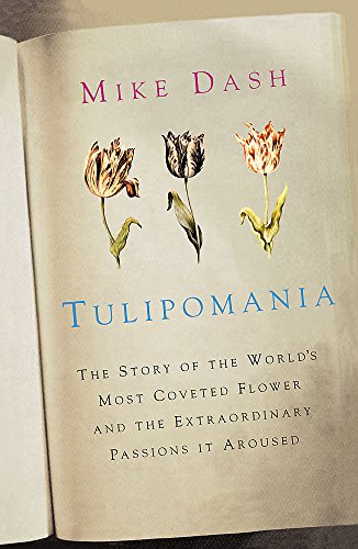 Tulipomania: The Story of the World's Most Coveted Flower and the Extraordinary Passion It Aroused.
