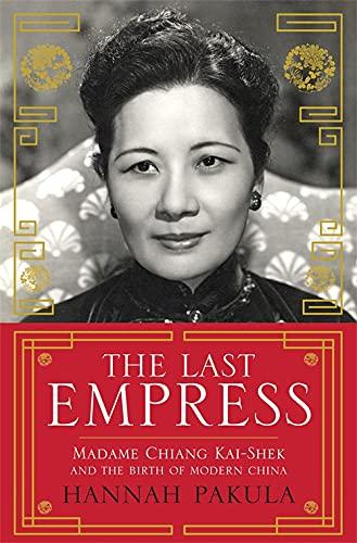 9780753828021: The Last Empress: Madame Chiang Kai-Shek and the Birth of Modern China