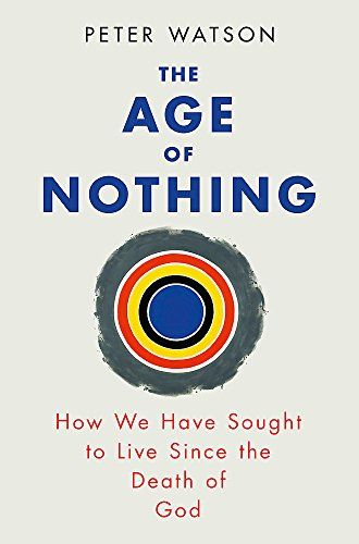 9780753828106: The Age of Nothing: How We Have Sought to Live Since the Death of God