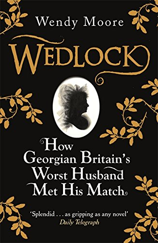 9780753828250: Wedlock: How Georgian Britain's Worst Husband Met His Match