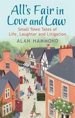 All's Fair in Love and Law: Small Town Tales of Life, Laughter and Litigation (9780753828311) by Hammond, Alan