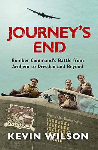 9780753828588: Journey's End: Bomber Command's Battle from Arnhem to Dresden and Beyond