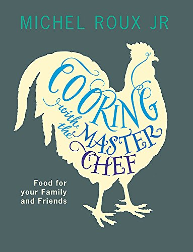 9780753828649: Cooking with the MasterChef: Food for Your Family & Friends