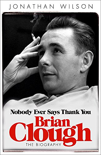 9780753828717: Brian Clough: Nobody Ever Says Thank You: The Biography
