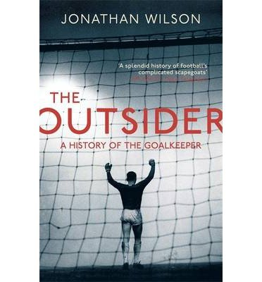9780753828748: The Outsider: A History of the Goalkeeper