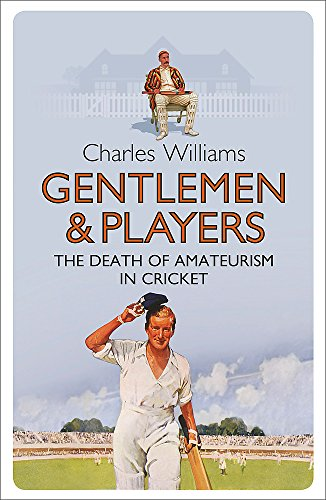 9780753829271: Gentlemen & Players: The Death of Amateurism in Cricket