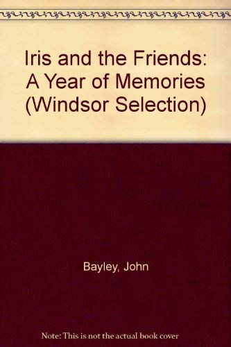 Iris and Her Friends: A Memoir of Memory and Desire (Windsor Selection): Bayley, John