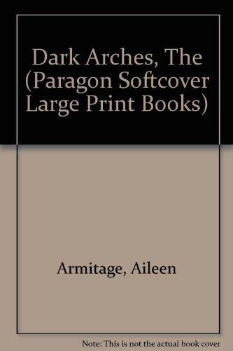 Dark Arches (Paragon Softcover Large Print Books): Armitage, Aileen