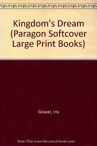 Kingdom's Dream (Paragon Softcover Large Print Books) (9780754024682) by IRIS GOWER