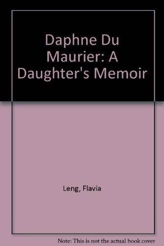 Daphne Du Maurier: A Daughter's Memoir: Leng, Flavia
