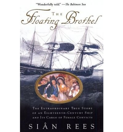 9780754048985: The Floating Brothel: The Extraordinary True Story of an Eighteenth-Century Ship and Its Cargo of Female Convicts