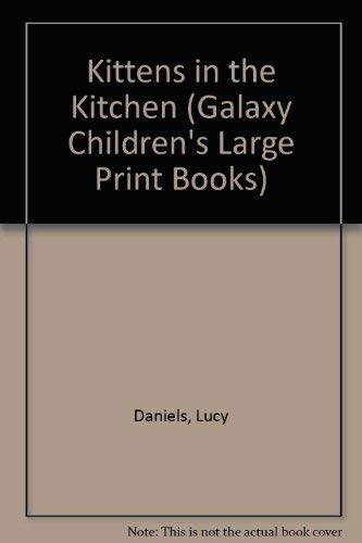 9780754060116: Kittens in the Kitchen (Galaxy Children's Large Print Books)